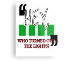 Hey, Who Turned out the Lights? Metal Print