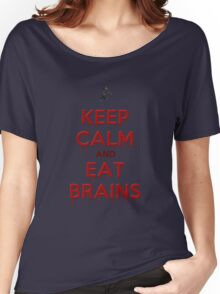 Keep Calm and Eat Brains Women's Relaxed Fit T-Shirt