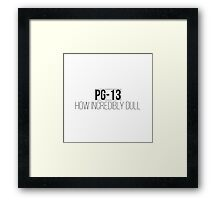 PG-13 How incredibly dull Framed Print