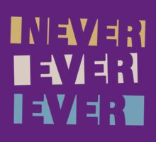 Never Ever Ever by DetourShirts