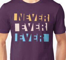Never Ever Ever Unisex T-Shirt