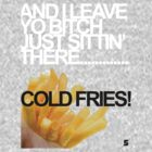 COLD FRIES by 5ive5trikes