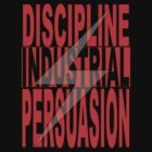 DISCIPLINE INDUSTRIAL PERSUASION  by John King III