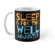 SLEEP is for the well adjusted Mug