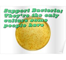 Support Bacteria: They're  the only culture some people have  Poster