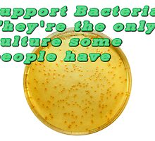 Support Bacteria: They're  the only culture some people have  by PhotoStock-Isra