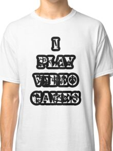 I Play Video Games Classic T-Shirt