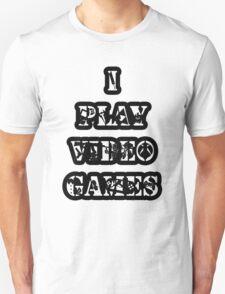 I Play Video Games T-Shirt