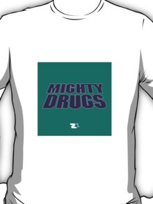 Mighty Drugs T-Shirt