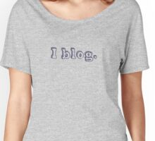 'I blog' - Ladies & Mens tees & items Women's Relaxed Fit T-Shirt