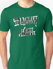 Life is not Permanent T-Shirt
