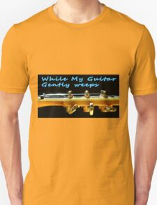 While my guitar gently weeps T-Shirt