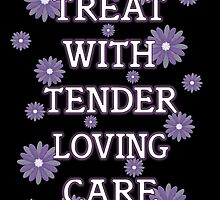 Treat With Tender Loving Care by LoneAngel
