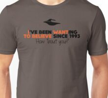 I've been wanting to believe since 1993 Unisex T-Shirt
