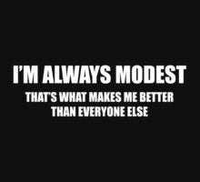 I'm Always Modest by FunniestSayings