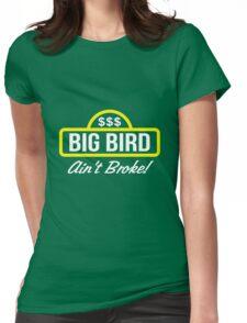 Big Bird Ain't Broke! Womens Fitted T-Shirt