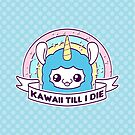 Kawaii Till I Die - Bubblegum Blue by pai-thagoras