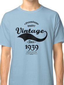 Premium Quality Vintage Since 1939 Limited Edition Classic T-Shirt