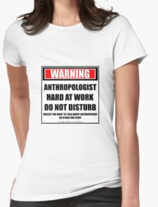 Warning Anthropologist Hard At Work Do Not Disturb Womens Fitted T-Shirt