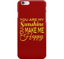 You are my Sunshine, You make me Happy  iPhone Case/Skin