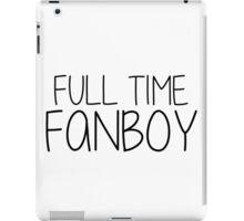 Full Time Fanboy iPad Case/Skin