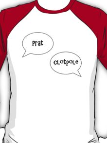 Prat, Clotpole! T-Shirt