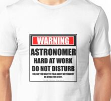 Warning Astronomer Hard At Work Do Not Disturb Unisex T-Shirt