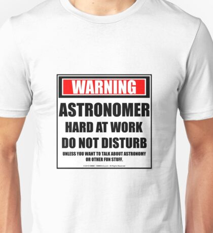 Warning Astronomer Hard At Work Do Not Disturb Unisex T-Shirt
