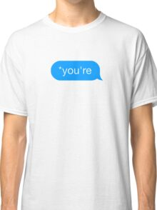 *You're - Chat Bubble Classic T-Shirt