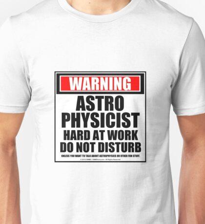 Warning Astrophysicist Hard At Work Do Not Disturb Unisex T-Shirt