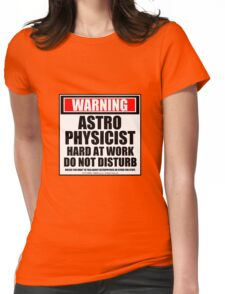 Warning Astrophysicist Hard At Work Do Not Disturb Womens Fitted T-Shirt