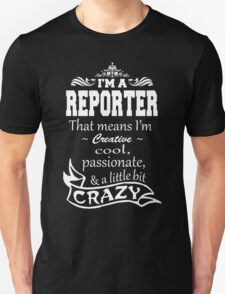 I'M A REPORTER THAT MEANS I'M CREATIVE COOL, PASSIONATE, & A LITTLE BIT CRAZY T-Shirt