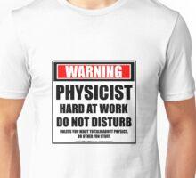 Warning Physicist Hard At Work Do Not Disturb Unisex T-Shirt
