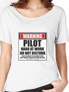 Warning Pilot Hard At Work Do Not Disturb Women's Relaxed Fit T-Shirt