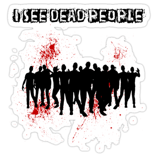 I see Dead People by RileyRiot
