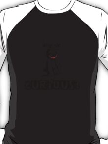 Y so curious? T-Shirt