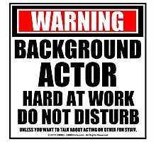 Warning Background Actor Hard At Work Do Not Disturb Photographic Print
