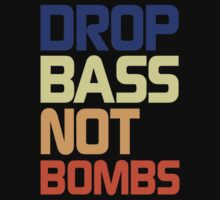 Drop Bass Not Bombs (Loyal) by DropBass