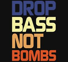 Drop Bass Not Bombs (Loyal) Unisex T-Shirt