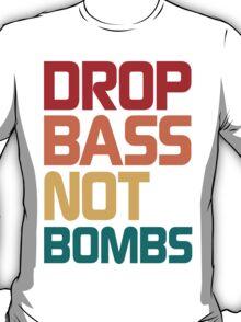 Drop Bass Not Bombs (Harmless) T-Shirt