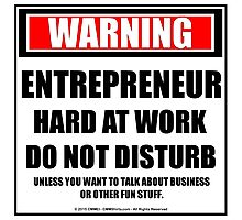 Warning Entrepreneur Hard At Work Do Not Disturb Photographic Print