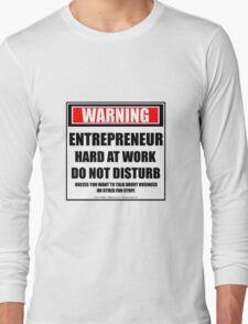 Warning Entrepreneur Hard At Work Do Not Disturb Long Sleeve T-Shirt