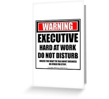 Warning Executive Hard At Work Do Not Disturb Greeting Card