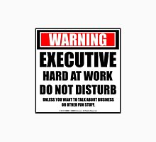 Warning Executive Hard At Work Do Not Disturb Unisex T-Shirt