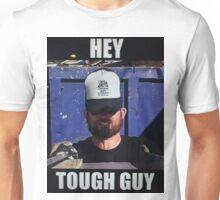HEY  TOUGH GUY Unisex T-Shirt