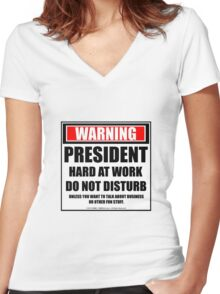 Warning President Hard At Work Do Not Disturb Women's Fitted V-Neck T-Shirt