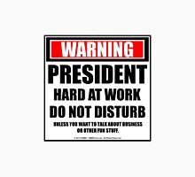Warning President Hard At Work Do Not Disturb Unisex T-Shirt