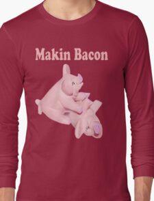 ✾◕‿◕✾ MAKIN BACON TEE SHIRT ✾◕‿◕✾ Long Sleeve T-Shirt