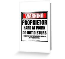 Warning Proprietor Hard At Work Do Not Disturb Greeting Card