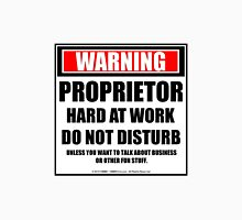 Warning Proprietor Hard At Work Do Not Disturb Unisex T-Shirt